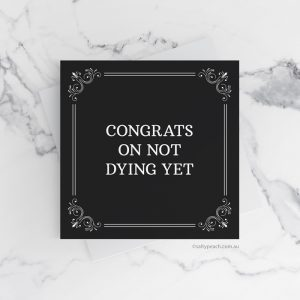 Congrats on Not Dying